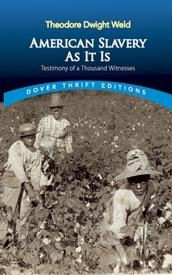 American Slavery as It Is: Selections from the Testimony of a Thousand Witnesses (Dover Thrift Editions) Cover Image