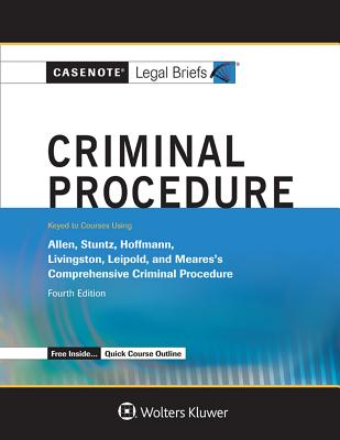 Casenote Legal Briefs for Criminal Procedure, Keyed to Allen, Stuntz, Hoffman, Livingston, and Leipold Cover Image