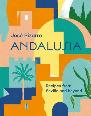 Andalusia: Recipes from Seville and Beyond Cover Image
