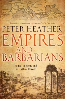 Empires and Barbarians: The Fall of Rome and the Birth of Europe Cover Image