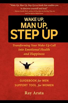 Wake Up, Man Up, Step Up: Transforming Your Wake-Up Call Into Emotional Health and Happiness Cover Image