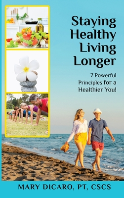 Cover for Staying Healthy Living Longer - 7 Powerful Principles for a Healthier You!