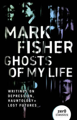 Ghosts of My Life: Writings on Depression, Hauntology and Lost Futures Cover Image
