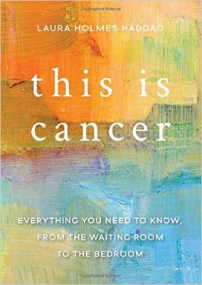 This Is Cancer: Everything You Need to Know, from the Waiting Room to the Bedroom Cover Image