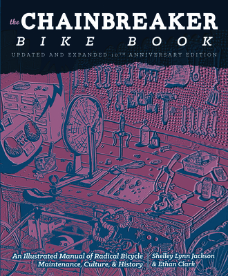 Chainbreaker Bike Book: An Illustrated Manual of Radical Bicycle Maintenance, Culture, & History Cover Image