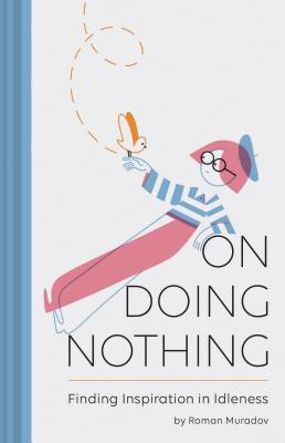 On Doing Nothing: Finding Inspiration in Idleness Cover Image
