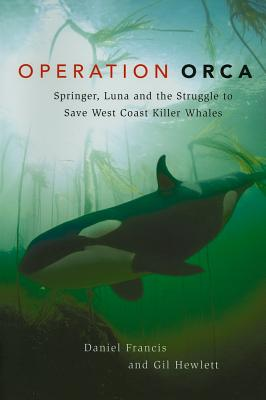 Operation Orca: Springer, Luna and the Struggle to Save West Coast Killer Whales Cover Image