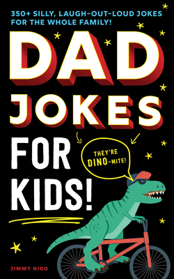 Dad Jokes for Kids: 350+ Silly, Laugh-Out-Loud Jokes for the Whole Family! Cover Image