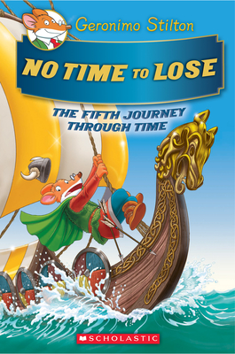 No Time To Lose (Geronimo Stilton Journey Through Time #5) Cover Image