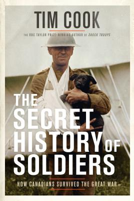 The Secret History of Soldiers: How Canadians Survived the Great War Cover Image