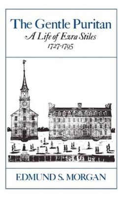 The Gentle Puritan: A Life of Ezra Stiles, 1727-1795 Cover Image