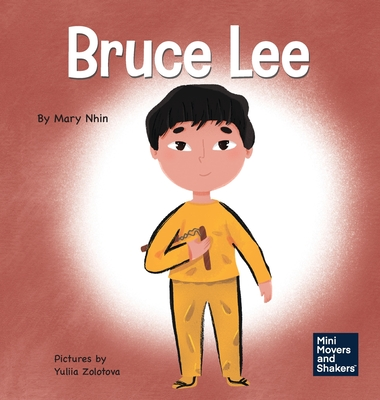 Bruce Lee: A Kid's Book About Pursuing Your Passions Cover Image