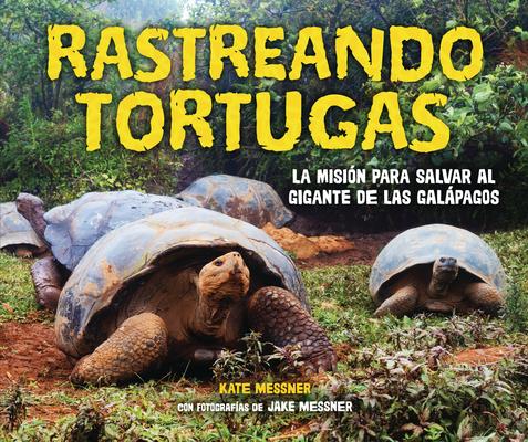Rastreando Tortugas (Tracking Tortoises): La Misión Para Salvar Al Gigante de Las Galápagos (the Mission to Save a Galápagos Giant) Cover Image
