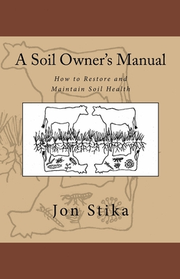 A Soil Owner's Manual: How to Restore and Maintain Soil Health Cover Image