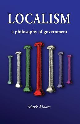 Localism: A Philosophy of Government Cover Image