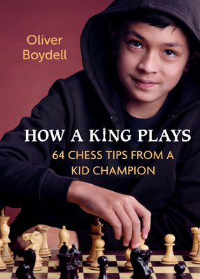 How a King Plays: 64 Chess Tips from a Kid Champion Cover Image