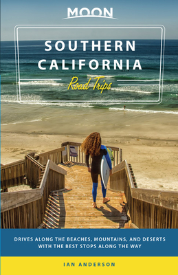 Moon Southern California Road Trips: Drives along the Beaches, Mountains, and Deserts with the Best Stops along the Way (Travel Guide) Cover Image