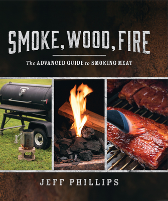 Smoke, Wood, Fire: The Advanced Guide to Smoking Meat Cover Image