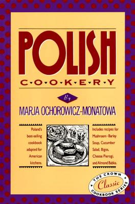 Polish Cookery: Poland's bestselling cookbook adapted for American kitchens. Includes recipes for Mushroom-Barley Soup, Cucumber Salad, Bigos, Cheese Pierogi and Almond Babka (International Cookbook Series) Cover Image