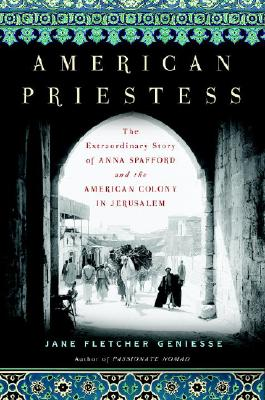 American Priestess: The Extraordinary Story of Anna Spafford and the American Colony in Jerusalem Cover Image