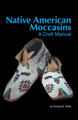 Native American Moccasins: A Craft Manual Cover Image