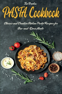 Pasta Cookbook: Classic and Creative Italian Pasta Recipes for One-and-Done Meals Cover Image