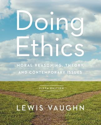Doing Ethics: Moral Reasoning, Theory, and Contemporary Issues Cover Image