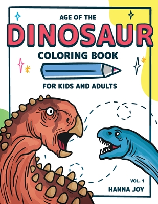 Age of The Dinosaur: Coloring Book for Kids and Adults Let's learn about Dinosaurs Vol 1 Cover Image