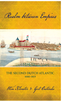 Realm Between Empires: The Second Dutch Atlantic, 1680-1815 Cover Image