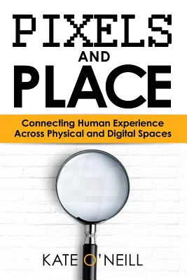 Pixels and Place: Designing Human Experience Across Physical and Digital Spaces Cover Image
