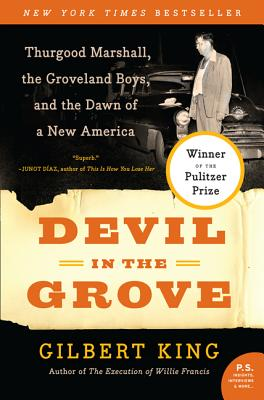 Devil in the Grove: Thurgood Marshall, the Groveland Boys, and the Dawn of a New America Gilbert King, Harper Perennial, $16.99,