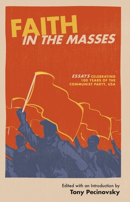 Faith in the Masses: Essays Celebrating 100 years of the Communist Party USA Cover Image