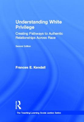 Understanding White Privilege: Creating Pathways to Authentic Relationships Across Race (Teaching/Learning Social Justice) Cover Image