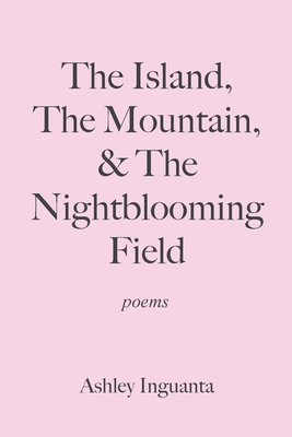 The Island, The Mountain, & The Nightblooming Field Cover Image