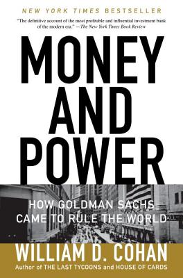 Money and Power: How Goldman Sachs Came to Rule the WorldWilliam D. Cohan