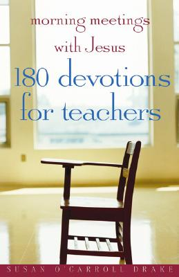 Morning Meetings with Jesus: 180 Devotions for Teachers Cover Image
