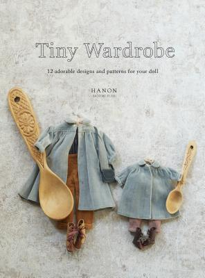 Tiny Wardrobe: 12 Adorable Designs and Patterns for Your Doll Cover Image