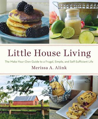 Little House Living: The Make-Your-Own Guide to a Frugal, Simple, and Self-Sufficient Life Cover Image