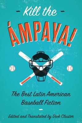 Kill the Ampaya! the Best Latin American Baseball Fiction Cover