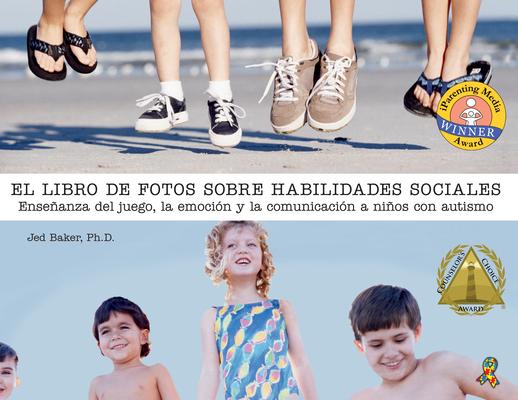 El Libro de Fotos Sobre Habilidades Sociales: Enseñanza del Juego, La Emoción Y La Comunicación a Niños Con Autismo Cover Image