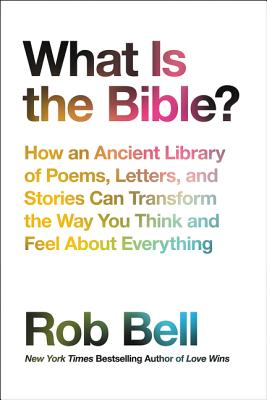 What Is the Bible?: How an Ancient Library of Poems, Letters, and Stories Can Transform the Way You Think and Feel About Everything Cover Image
