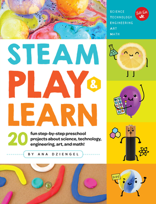 STEAM Play & Learn: 20 fun step-by-step preschool projects about science, technology, engineering, arts, and math! Cover Image