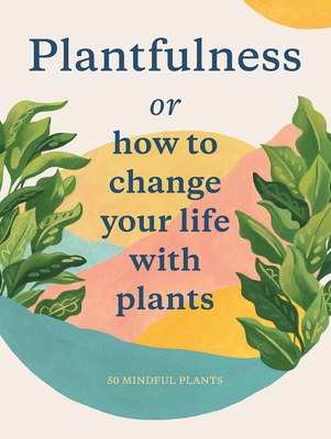 Plantfulness: How to Change Your Life with Plants (Magma for Laurence King)