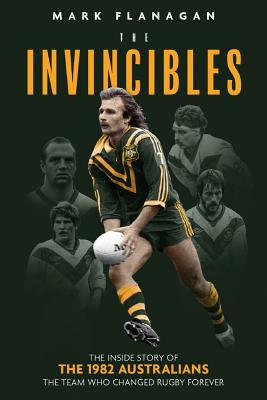 The Invincibles: The Inside Story of the 1982 Australians, the Team Who Changed Rugby Forever Cover Image