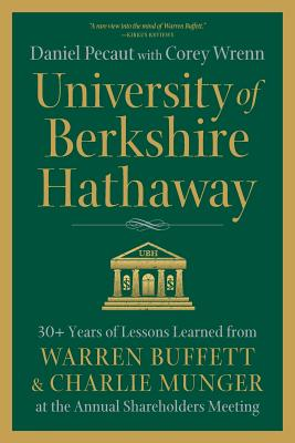 University of Berkshire Hathaway: 30 Years of Lessons Learned from Warren Buffett & Charlie Munger at the Annual Shareholders Meeting Cover Image