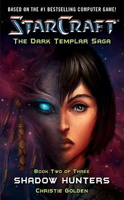 Starcraft: The Dark Templar Saga: Shadow HuntersChristie Golden