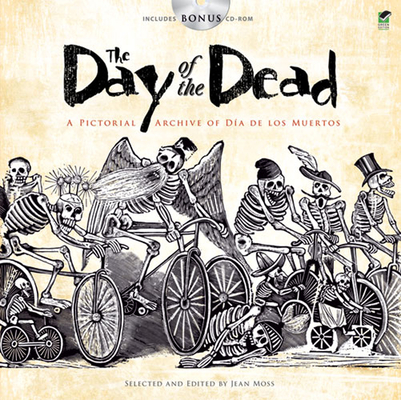The Day of the Dead: A Pictorial Archive of Dia de Los Muertos [With CDROM] (Dover Pictorial Archives) Cover Image