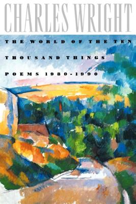 The World of the Ten Thousand Things: Poems 1980-1990 Cover Image