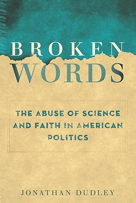 Broken Words: The Abuse of Science and Faith in American Politics Cover Image
