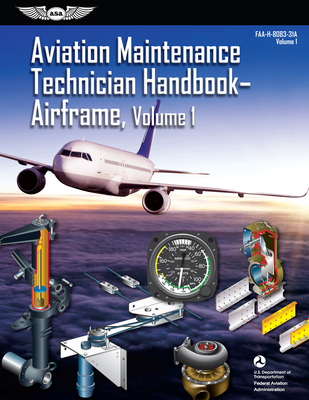 Aviation Maintenance Technician Handbook: Airframe, Volume 1: Faa-H-8083-31a, Volume 1 (FAA Handbooks) Cover Image